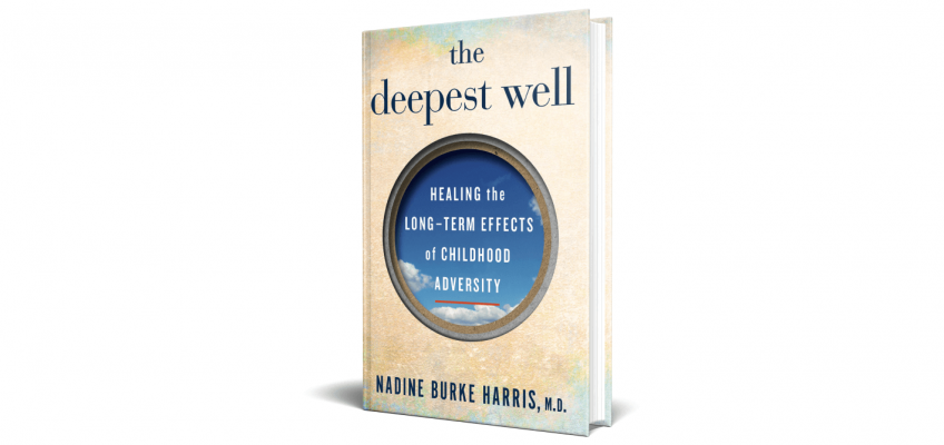 Book Review: The Deepest Well: Healing the Long-term Effects of Childhood Adversity (2018) by Nadine Burke Harris, M.D.