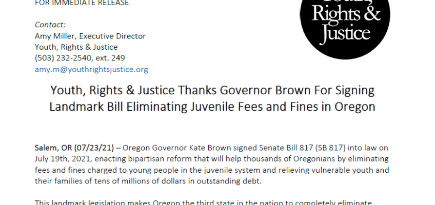 Press Release: Youth, Rights & Justice Thanks Governor Brown For Signing Landmark Bill Eliminating Juvenile Fees and Fines in Oregon